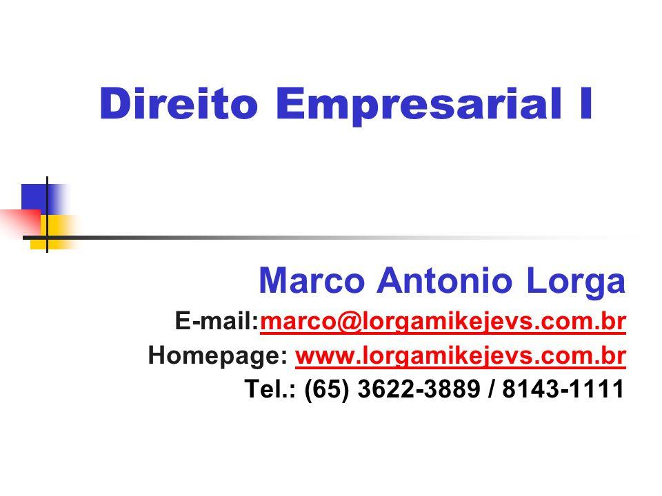 Direito Empresarial I Marco Antonio Lorga E-mail:marco@lorgamikejevs.com.brmarco@lorgamikejevs.com.br Homepage: www.lorgamikejevs.com.brwww.lorgamikej
