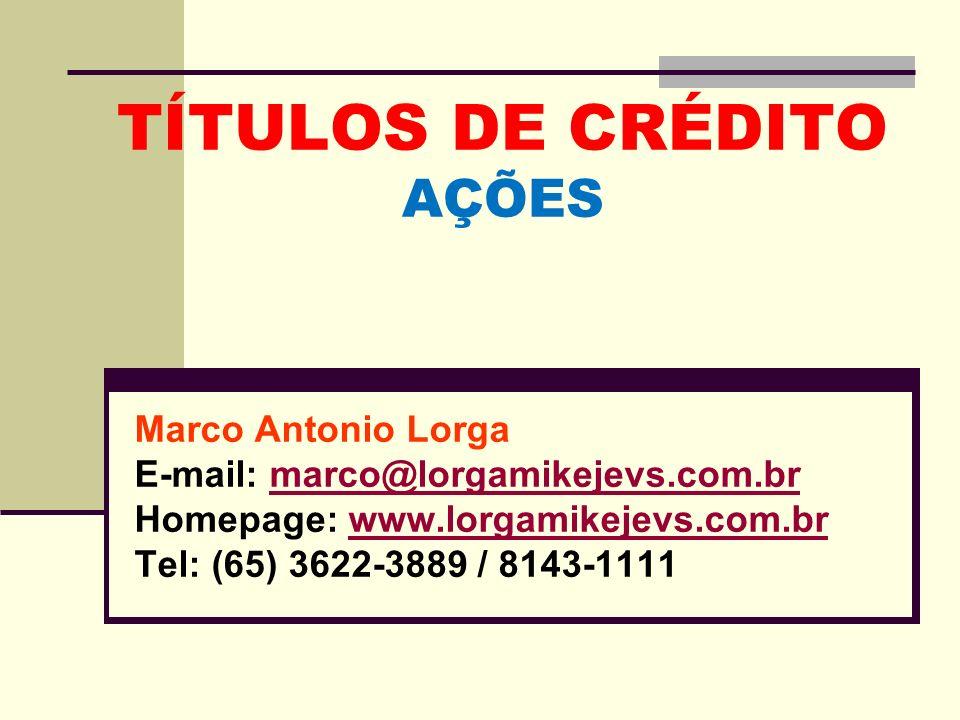 TÍTULOS DE CRÉDITO AÇÕES Marco Antonio Lorga E-mail: marco@lorgamikejevs.com.brmarco@lorgamikejevs.com.br Homepage: www.lorgamikejevs.com.brwww.lorgam