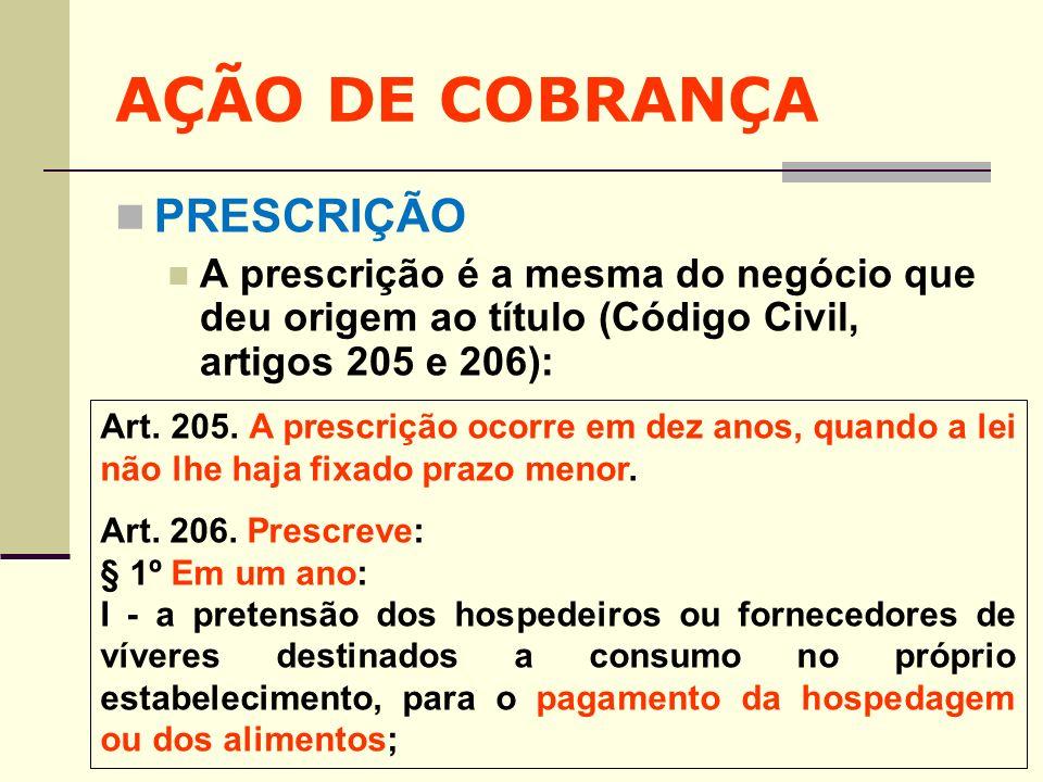 AÇÃO DE COBRANÇA PRESCRIÇÃO A prescrição é a mesma do negócio que deu origem ao título (Código Civil, artigos 205 e 206): Art. 205. A prescrição ocorr