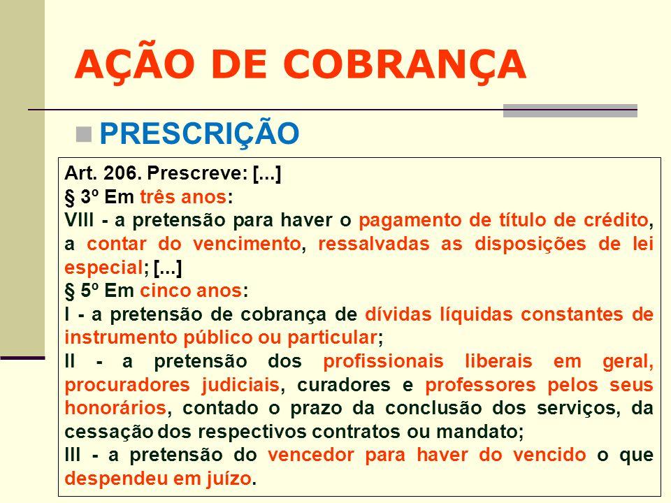 AÇÃO DE COBRANÇA PRESCRIÇÃO Art. 206. Prescreve: [...] § 3º Em três anos: VIII - a pretensão para haver o pagamento de título de crédito, a contar do