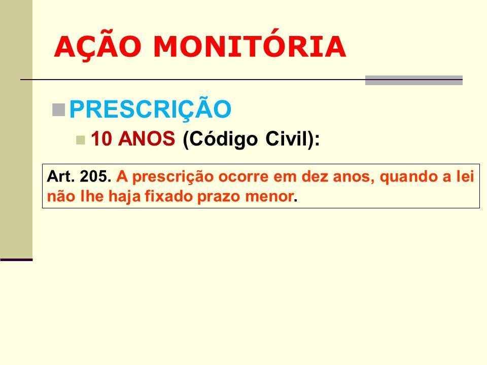 AÇÃO MONITÓRIA PRESCRIÇÃO 10 ANOS (Código Civil): Art. 205. A prescrição ocorre em dez anos, quando a lei não lhe haja fixado prazo menor.
