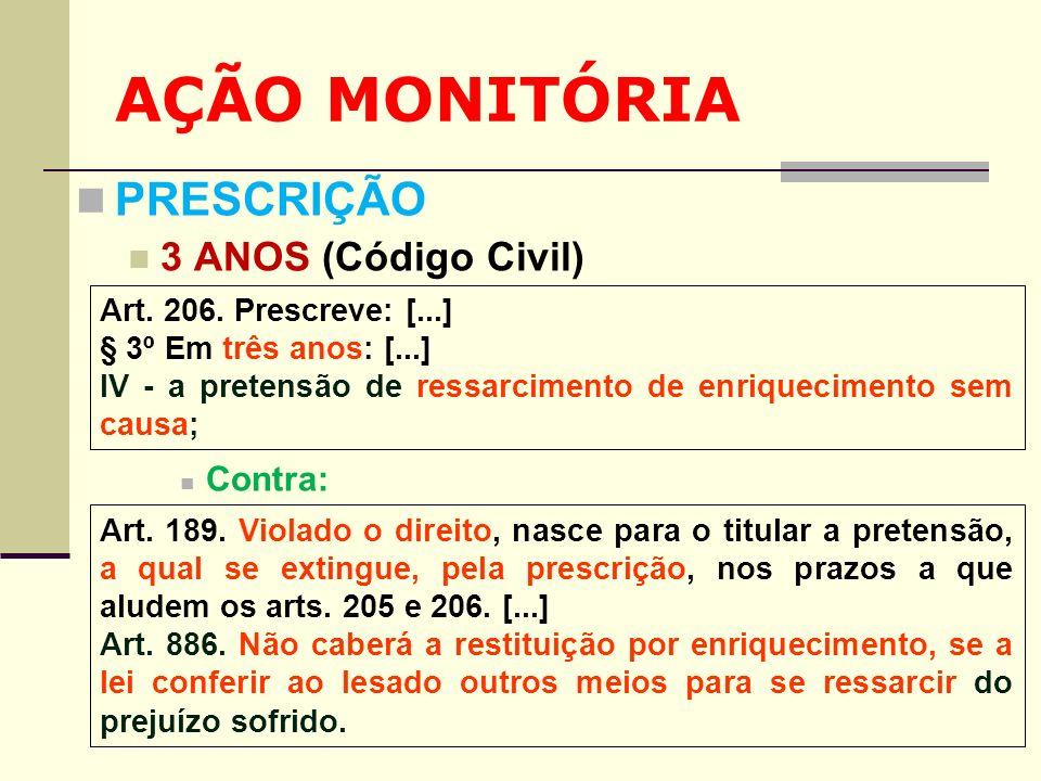 AÇÃO MONITÓRIA PRESCRIÇÃO 3 ANOS (Código Civil) Contra: Art. 206. Prescreve: [...] § 3º Em três anos: [...] IV - a pretensão de ressarcimento de enriq