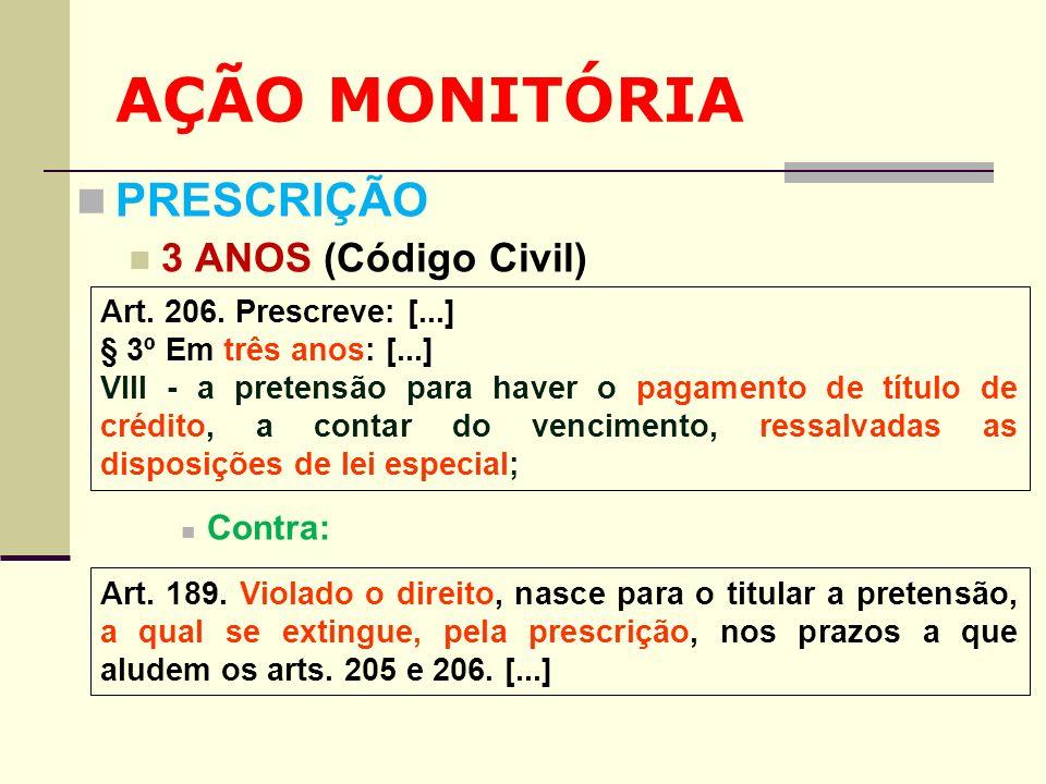AÇÃO MONITÓRIA PRESCRIÇÃO 3 ANOS (Código Civil) Contra: Art. 206. Prescreve: [...] § 3º Em três anos: [...] VIII - a pretensão para haver o pagamento