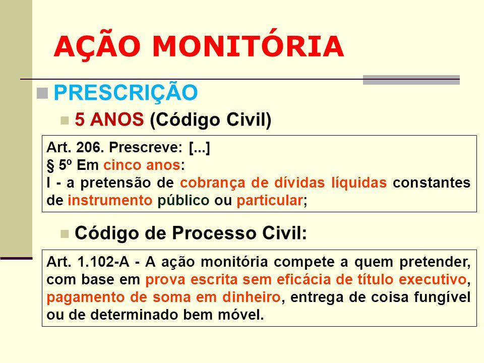 AÇÃO MONITÓRIA PRESCRIÇÃO 5 ANOS (Código Civil) Código de Processo Civil: Art. 206. Prescreve: [...] § 5º Em cinco anos: I - a pretensão de cobrança d