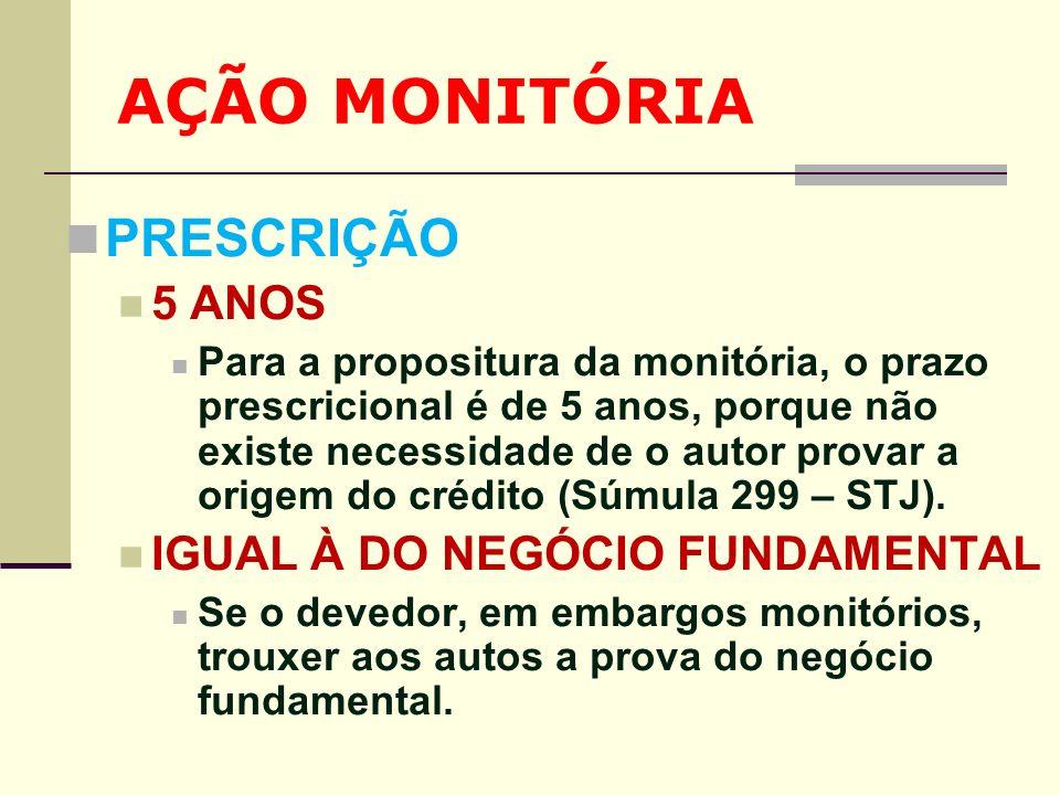AÇÃO MONITÓRIA PRESCRIÇÃO 5 ANOS Para a propositura da monitória, o prazo prescricional é de 5 anos, porque não existe necessidade de o autor provar a