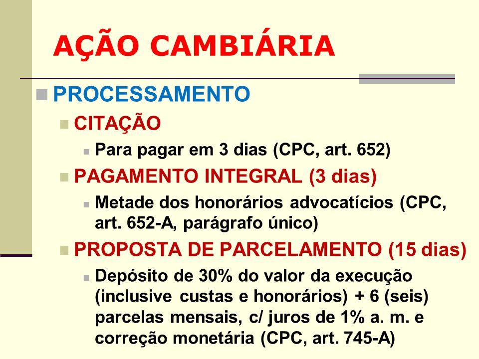 AÇÃO CAMBIÁRIA PROCESSAMENTO CITAÇÃO Para pagar em 3 dias (CPC, art. 652) PAGAMENTO INTEGRAL (3 dias) Metade dos honorários advocatícios (CPC, art. 65