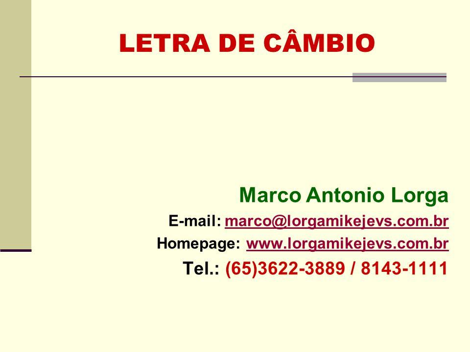 LETRA DE CÂMBIO Marco Antonio Lorga E-mail: marco@lorgamikejevs.com.brmarco@lorgamikejevs.com.br Homepage: www.lorgamikejevs.com.brwww.lorgamikejevs.c