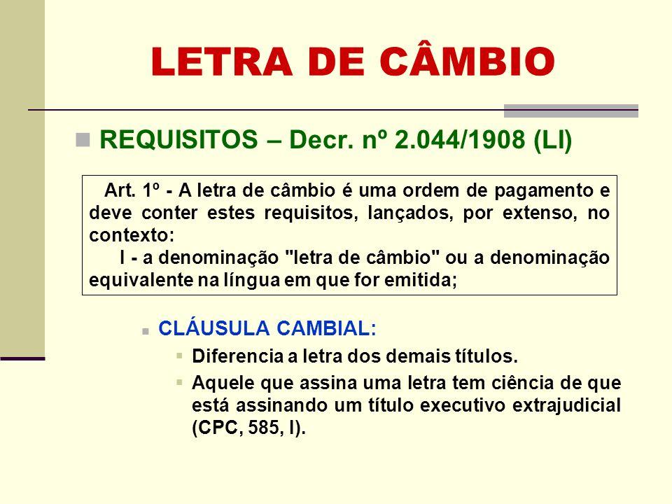 LETRA DE CÂMBIO REQUISITOS – Decr. nº 2.044/1908 (LI) CLÁUSULA CAMBIAL: Diferencia a letra dos demais títulos. Aquele que assina uma letra tem ciência