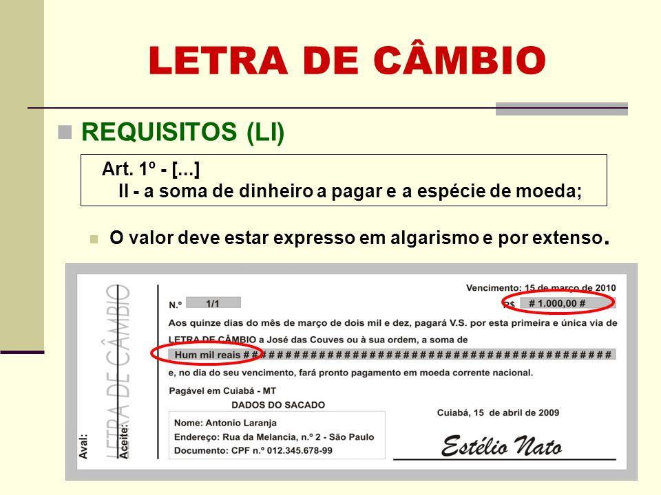 REQUISITOS (LI) O valor deve estar expresso em algarismo e por extenso. Art. 1º - [...] II - a soma de dinheiro a pagar e a espécie de moeda;