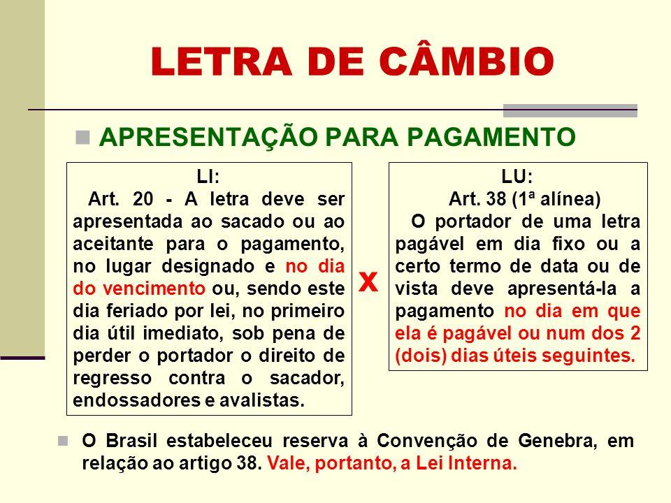 LETRA DE CÂMBIO APRESENTAÇÃO PARA PAGAMENTO x O Brasil estabeleceu reserva à Convenção de Genebra, em relação ao artigo 38. Vale, portanto, a Lei Inte