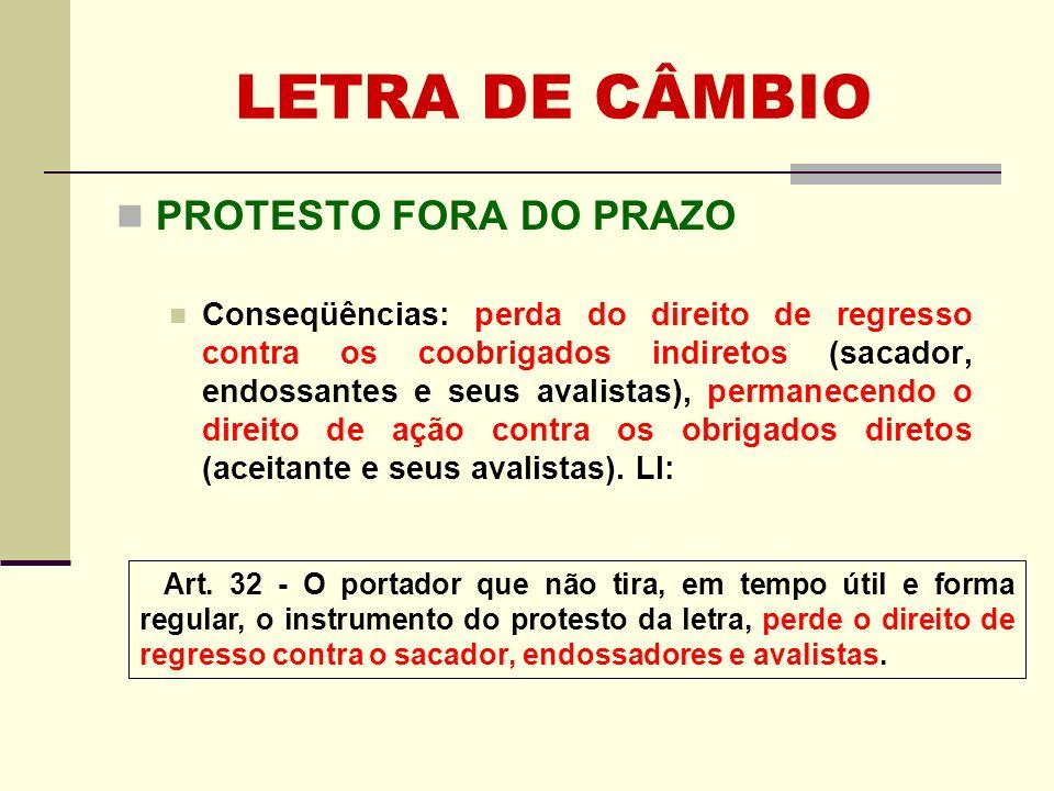LETRA DE CÂMBIO PROTESTO FORA DO PRAZO Conseqüências: perda do direito de regresso contra os coobrigados indiretos (sacador, endossantes e seus avalis