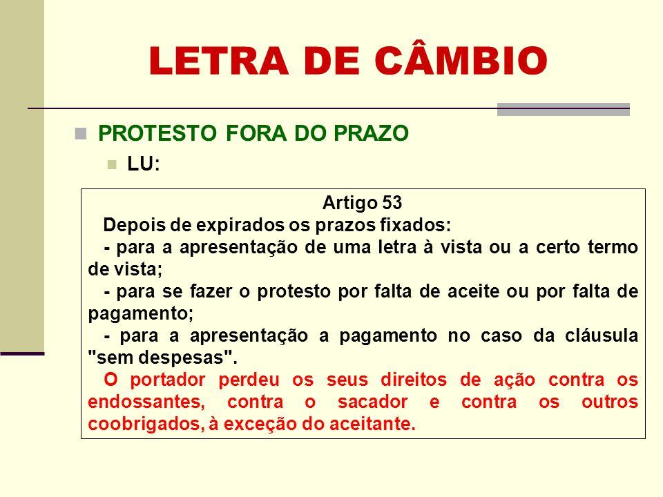 LETRA DE CÂMBIO PROTESTO FORA DO PRAZO LU: Artigo 53 Depois de expirados os prazos fixados: - para a apresentação de uma letra à vista ou a certo term