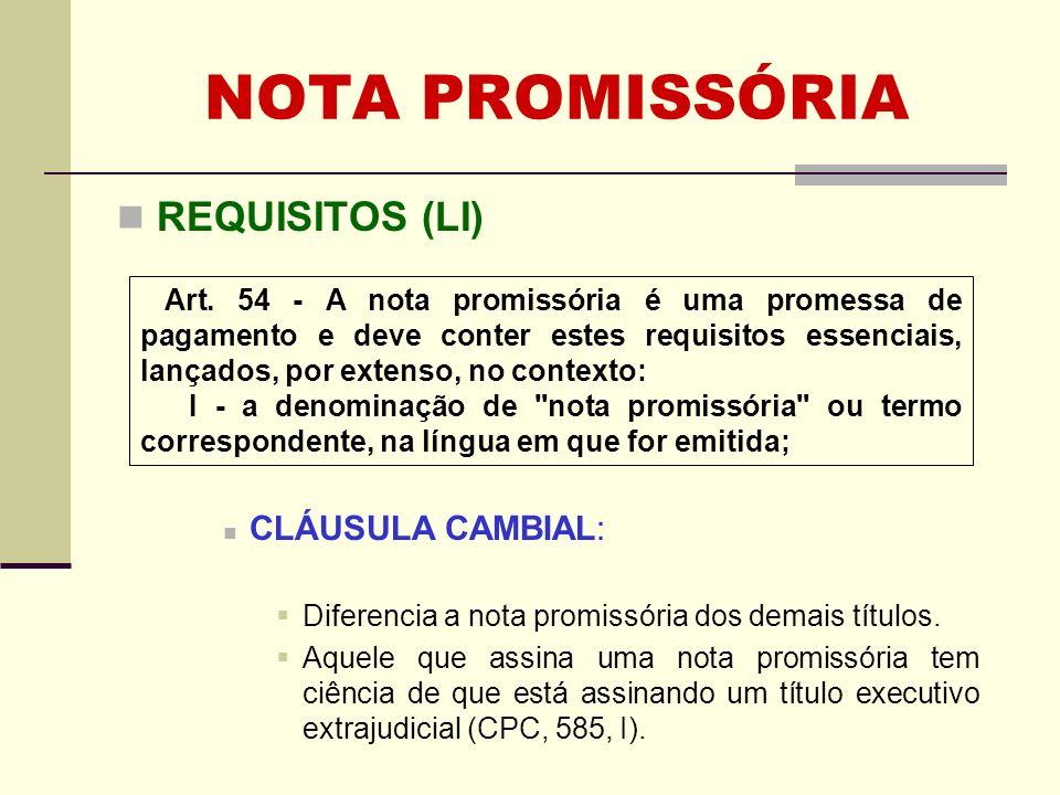 NOTA PROMISSÓRIA REQUISITOS (LU) Artigo 77 São aplicáveis às notas promissórias, na parte em que não sejam contrárias à natureza deste título, as disposições relativas às letras e concernentes:...