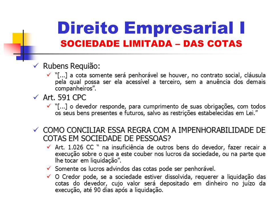 Rubens Requião: Rubens Requião: [...] a cota somente será penhorável se houver, no contrato social, cláusula pela qual possa ser ela acessível a terce