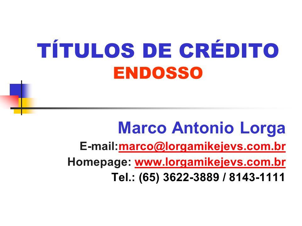 TÍTULOS DE CRÉDITO ENDOSSO Marco Antonio Lorga E-mail:marco@lorgamikejevs.com.brmarco@lorgamikejevs.com.br Homepage: www.lorgamikejevs.com.brwww.lorga
