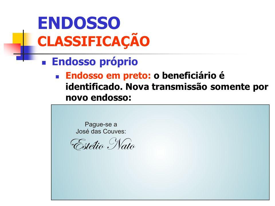 Endosso próprio Endosso em preto: o beneficiário é identificado. Nova transmissão somente por novo endosso: ENDOSSO CLASSIFICAÇÃO