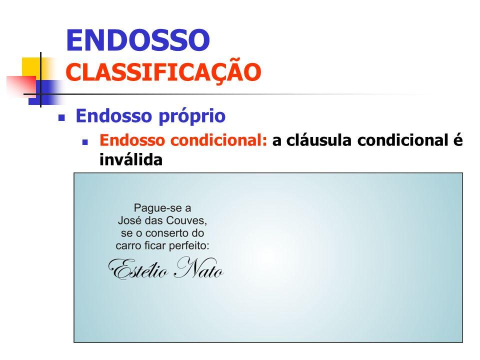 Endosso próprio Endosso condicional: a cláusula condicional é inválida ENDOSSO CLASSIFICAÇÃO