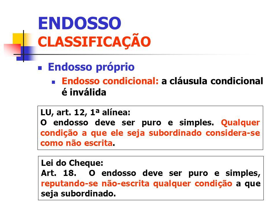 Endosso próprio Endosso condicional: a cláusula condicional é inválida LU, art. 12, 1ª alínea: O endosso deve ser puro e simples. Qualquer condição a