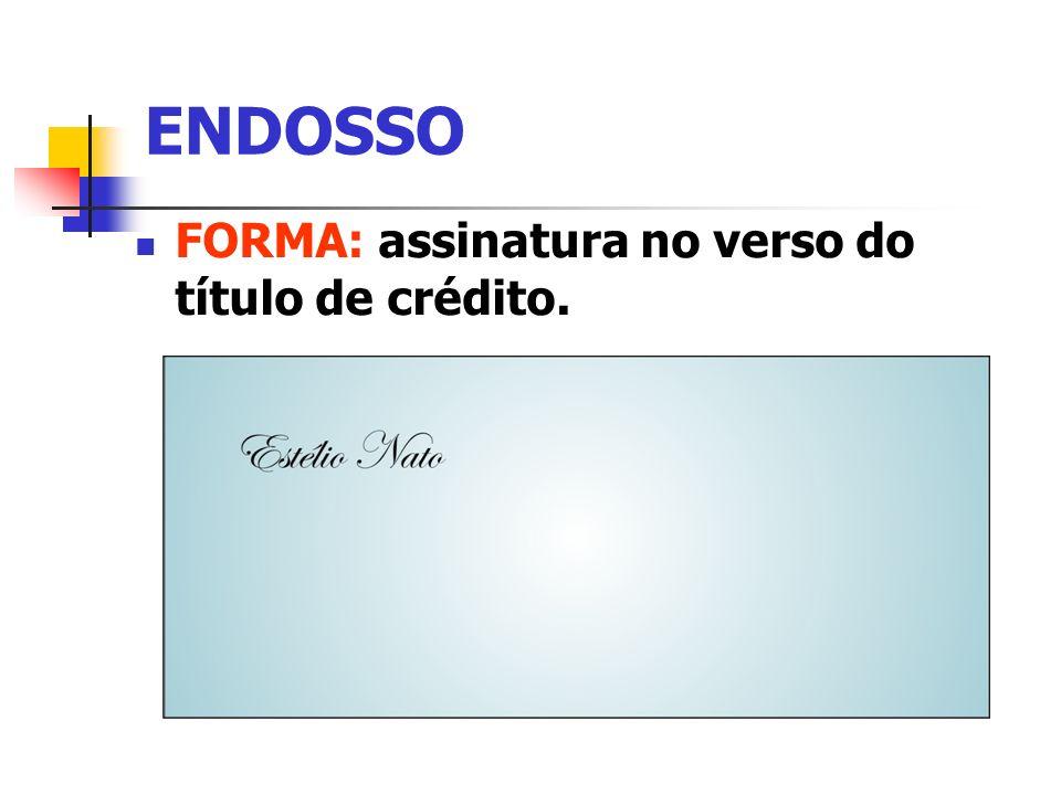 ENDOSSO FORMA: assinatura na frente do título de crédito.