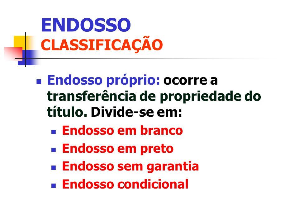 Endosso próprio Endosso em branco: o beneficiário pelo endosso não é identificado.