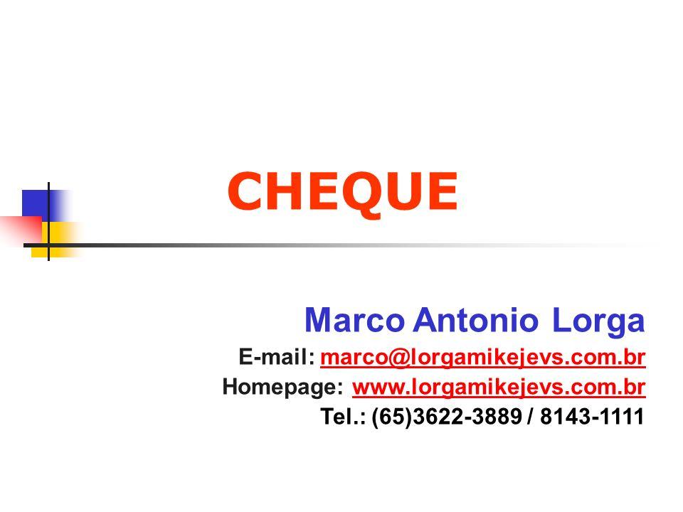 CHEQUE Marco Antonio Lorga E-mail: marco@lorgamikejevs.com.brmarco@lorgamikejevs.com.br Homepage: www.lorgamikejevs.com.brwww.lorgamikejevs.com.br Tel
