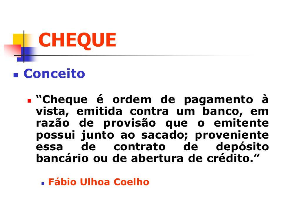 CHEQUE Conceito Cheque é ordem de pagamento à vista, emitida contra um banco, em razão de provisão que o emitente possui junto ao sacado; proveniente