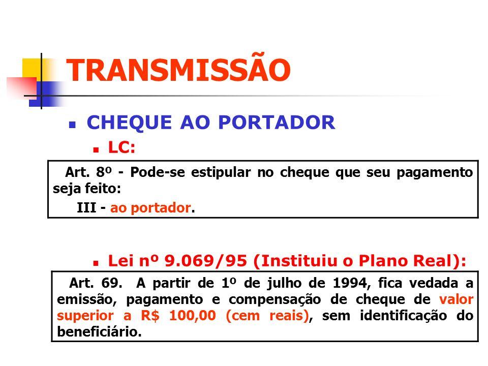 TRANSMISSÃO CHEQUE AO PORTADOR LC: Lei nº 9.069/95 (Instituiu o Plano Real): Art. 8º - Pode-se estipular no cheque que seu pagamento seja feito: III -