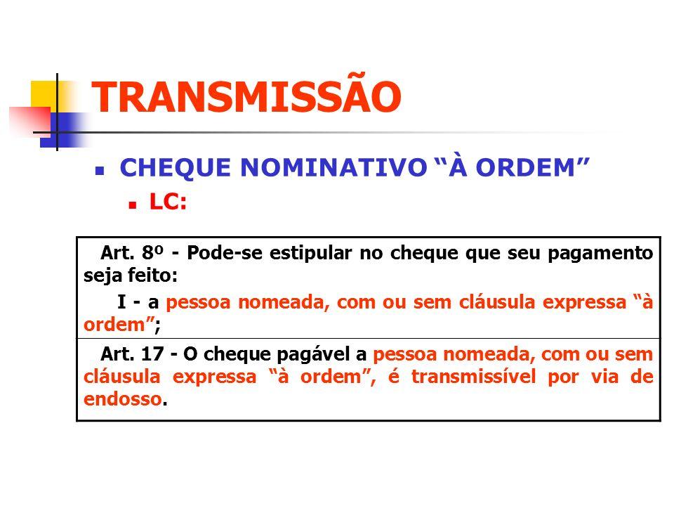 TRANSMISSÃO CHEQUE NOMINATIVO À ORDEM LC: Art. 8º - Pode-se estipular no cheque que seu pagamento seja feito: I - a pessoa nomeada, com ou sem cláusul