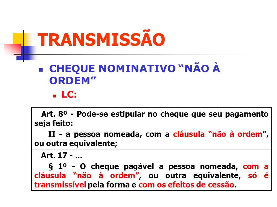 TRANSMISSÃO CHEQUE NOMINATIVO NÃO À ORDEM LC: Art. 8º - Pode-se estipular no cheque que seu pagamento seja feito: II - a pessoa nomeada, com a cláusul