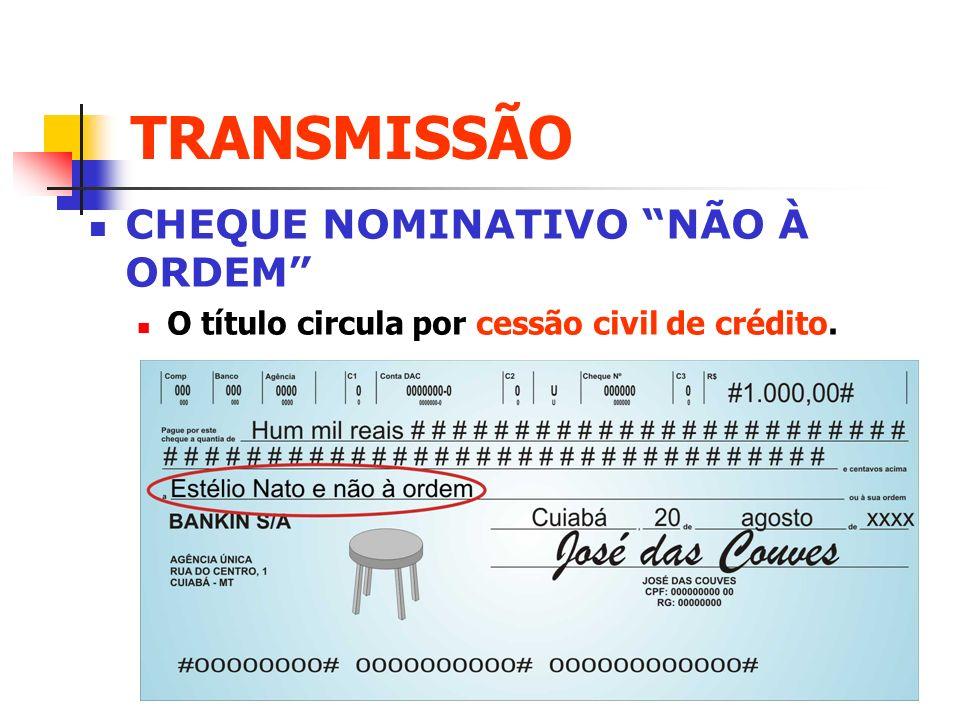TRANSMISSÃO CHEQUE NOMINATIVO NÃO À ORDEM O título circula por cessão civil de crédito.