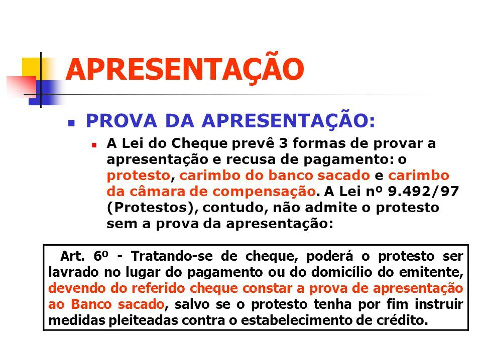 APRESENTAÇÃO PROVA DA APRESENTAÇÃO: A Lei do Cheque prevê 3 formas de provar a apresentação e recusa de pagamento: o protesto, carimbo do banco sacado