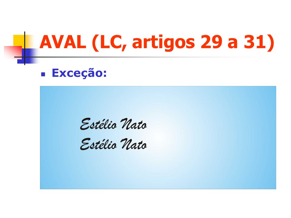 AVAL (LC, artigos 29 a 31) Exceção: