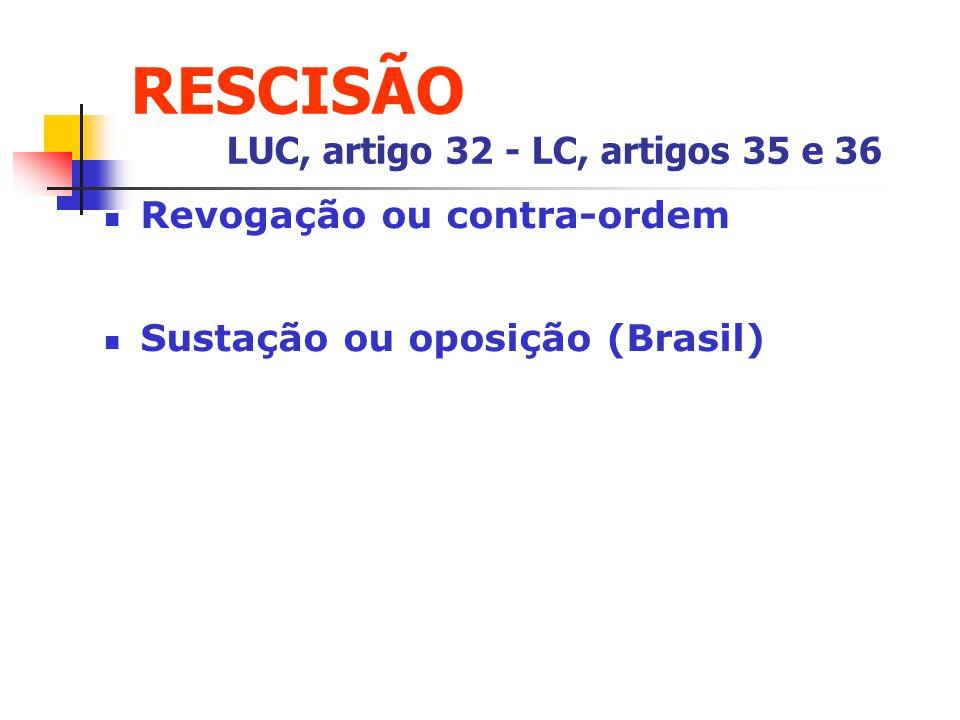 RESCISÃO LUC, artigo 32 - LC, artigos 35 e 36 Revogação ou contra-ordem Sustação ou oposição (Brasil)