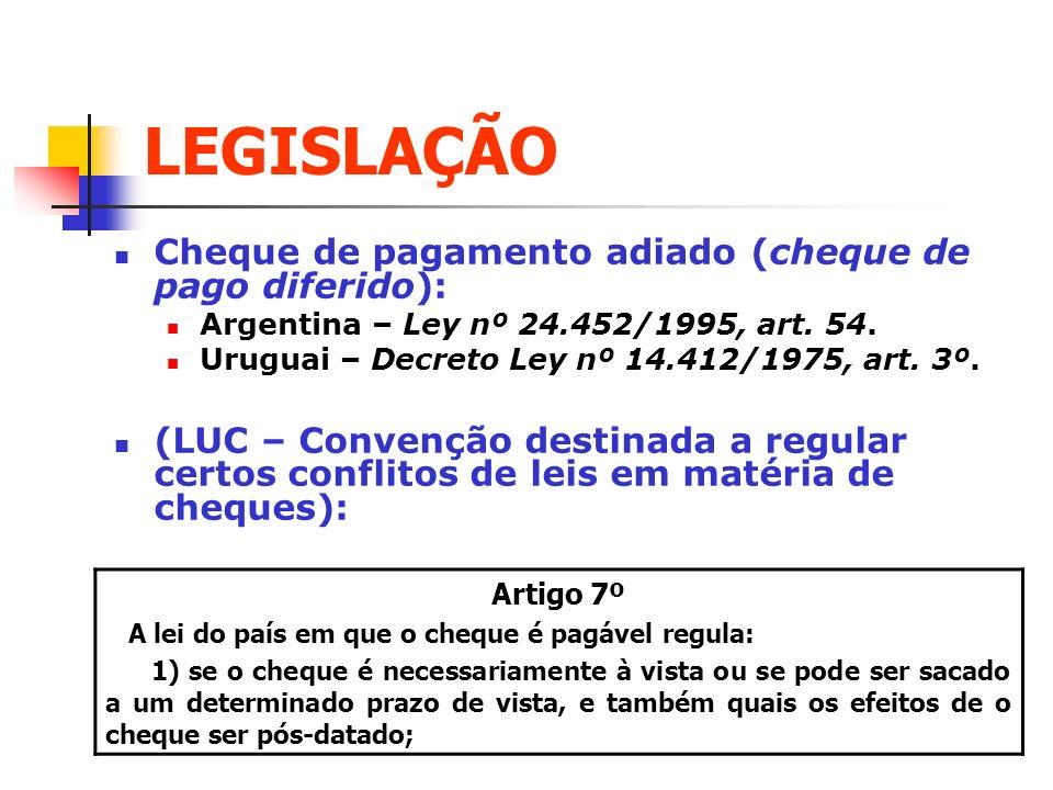 LEGISLAÇÃO Cheque de pagamento adiado (cheque de pago diferido): Argentina – Ley nº 24.452/1995, art. 54. Uruguai – Decreto Ley nº 14.412/1975, art. 3