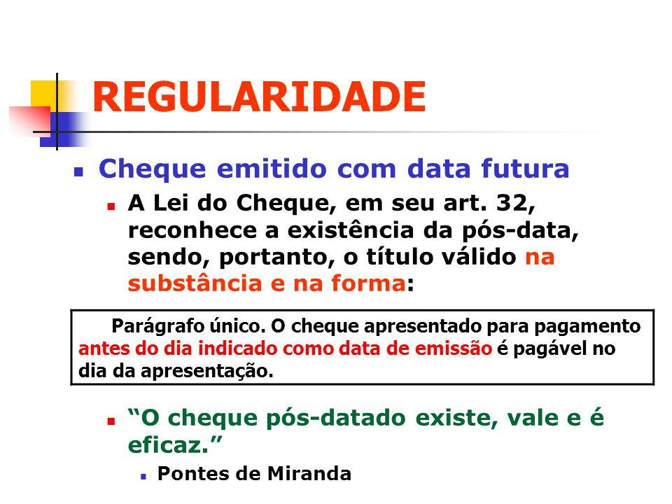 REGULARIDADE Cheque emitido com data futura A Lei do Cheque, em seu art. 32, reconhece a existência da pós-data, sendo, portanto, o título válido na s