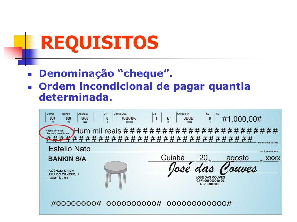 REQUISITOS Denominação cheque. Ordem incondicional de pagar quantia determinada.