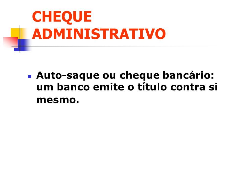 CHEQUE ADMINISTRATIVO Auto-saque ou cheque bancário: um banco emite o título contra si mesmo.