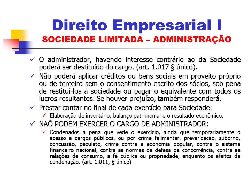 O administrador, havendo interesse contrário ao da Sociedade poderá ser destituído do cargo. (art. 1.017 § único). O administrador, havendo interesse