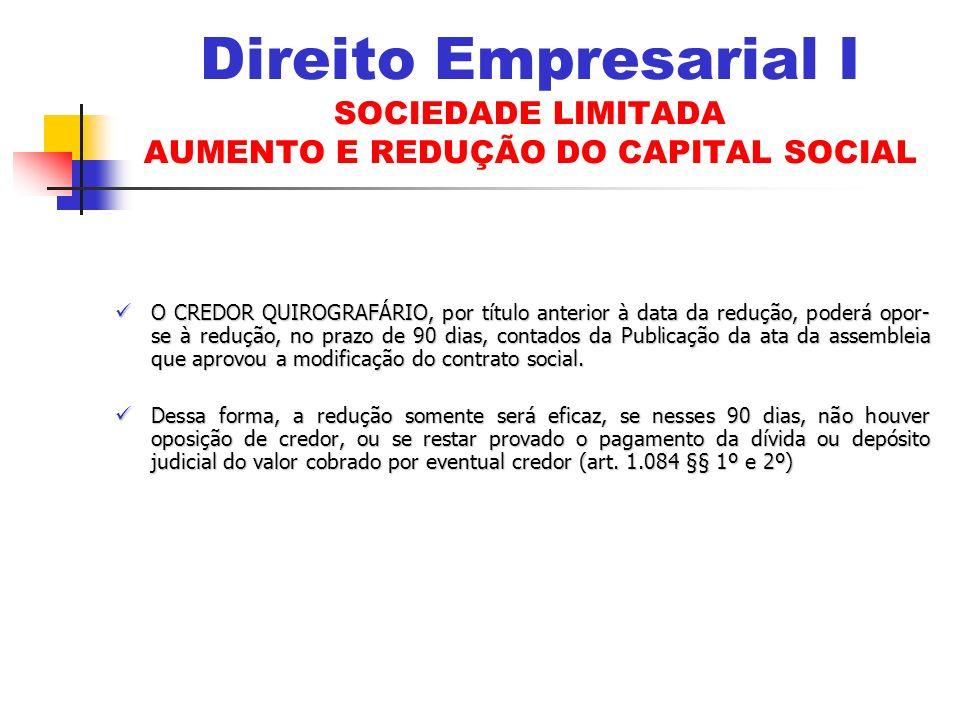 O CREDOR QUIROGRAFÁRIO, por título anterior à data da redução, poderá opor- se à redução, no prazo de 90 dias, contados da Publicação da ata da assembleia que aprovou a modificação do contrato social.