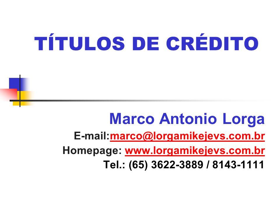 TÍTULOS DE CRÉDITO Marco Antonio Lorga E-mail:marco@lorgamikejevs.com.brmarco@lorgamikejevs.com.br Homepage: www.lorgamikejevs.com.brwww.lorgamikejevs