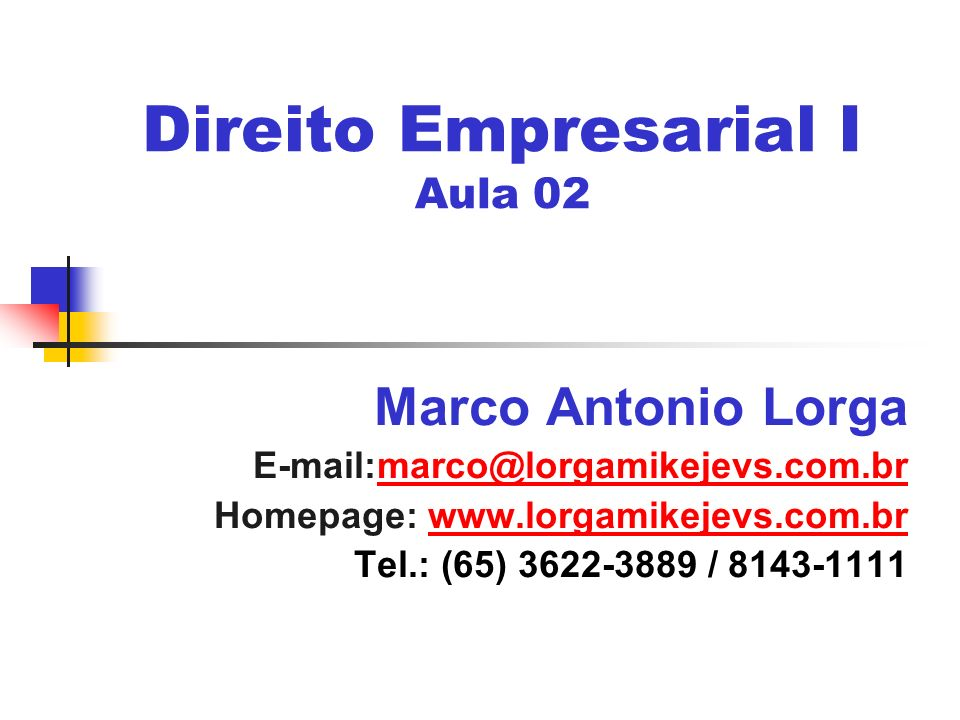 Direito Empresarial I Aula 02 Marco Antonio Lorga E-mail:marco@lorgamikejevs.com.brmarco@lorgamikejevs.com.br Homepage: www.lorgamikejevs.com.brwww.lo