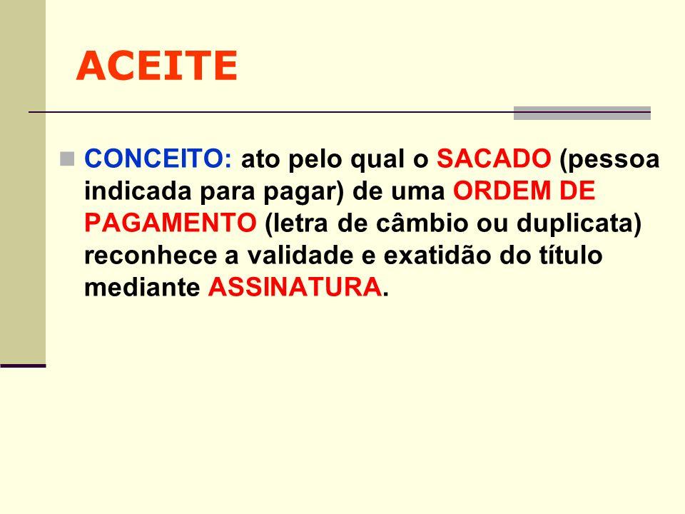 ACEITE CONCEITO: ato pelo qual o SACADO (pessoa indicada para pagar) de uma ORDEM DE PAGAMENTO (letra de câmbio ou duplicata) reconhece a validade e e