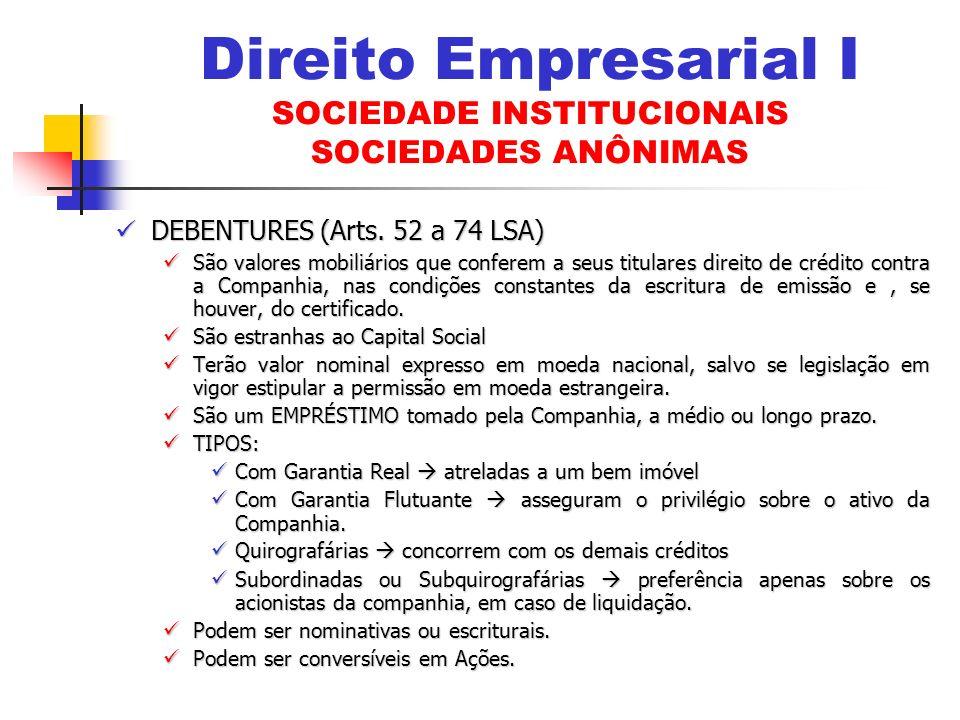DEBENTURES (Arts. 52 a 74 LSA) DEBENTURES (Arts. 52 a 74 LSA) São valores mobiliários que conferem a seus titulares direito de crédito contra a Compan