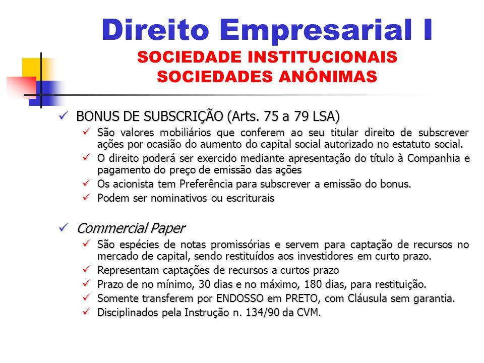 BONUS DE SUBSCRIÇÃO (Arts. 75 a 79 LSA) BONUS DE SUBSCRIÇÃO (Arts. 75 a 79 LSA) São valores mobiliários que conferem ao seu titular direito de subscre