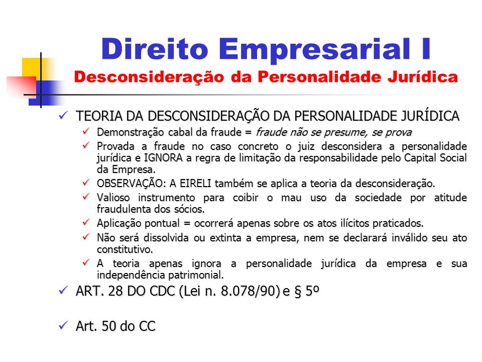 TEORIA DA DESCONSIDERAÇÃO DA PERSONALIDADE JURÍDICA TEORIA DA DESCONSIDERAÇÃO DA PERSONALIDADE JURÍDICA Demonstração cabal da fraude = fraude não se p