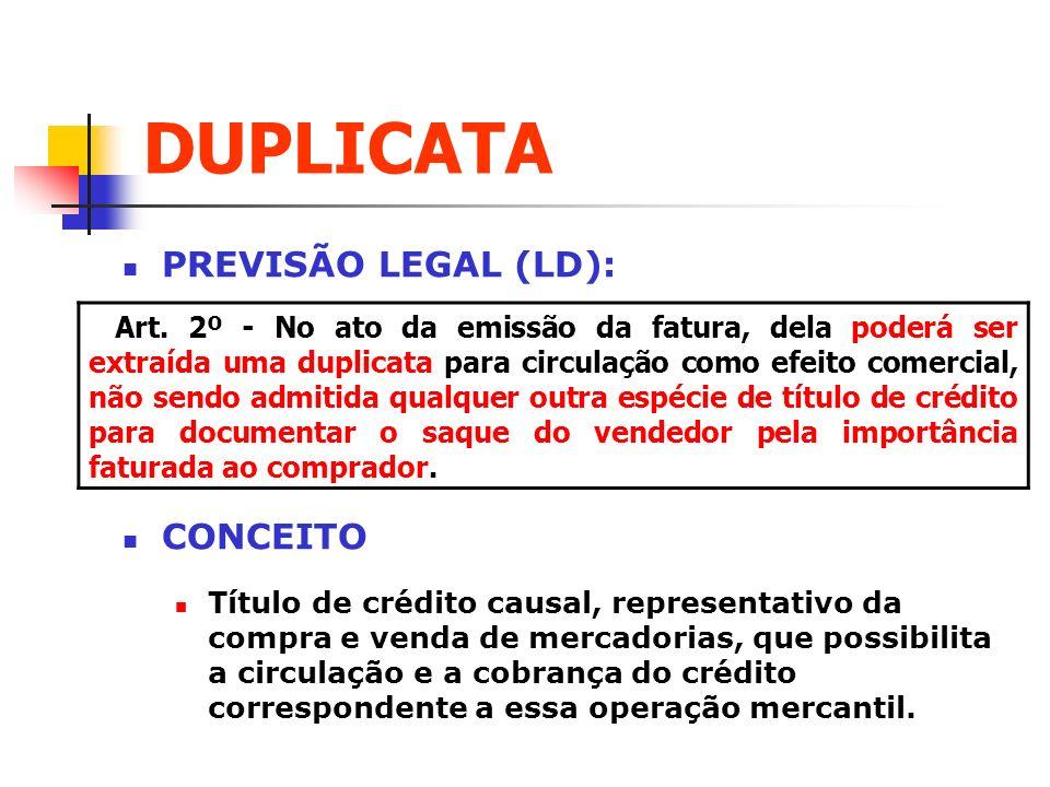 PREVISÃO LEGAL (LD): CONCEITO Título de crédito causal, representativo da compra e venda de mercadorias, que possibilita a circulação e a cobrança do
