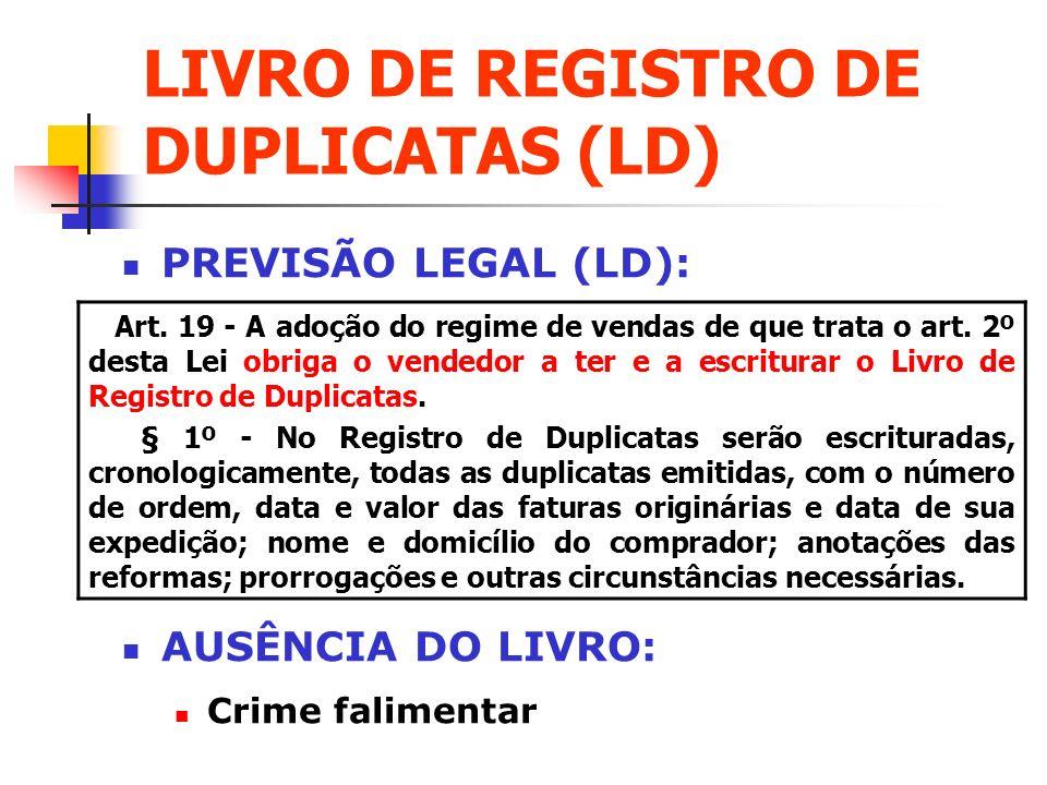 LIVRO DE REGISTRO DE DUPLICATAS (LD) PREVISÃO LEGAL (LD): AUSÊNCIA DO LIVRO: Crime falimentar Art. 19 - A adoção do regime de vendas de que trata o ar