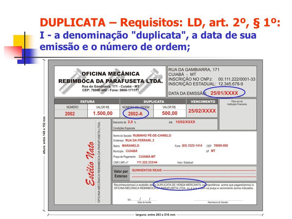 DUPLICATA – Requisitos: LD, art. 2º, § 1º: I - a denominação