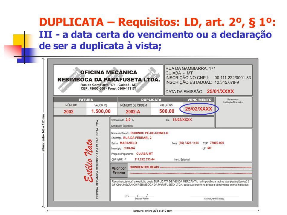 DUPLICATA – Requisitos: LD, art. 2º, § 1º: III - a data certa do vencimento ou a declaração de ser a duplicata à vista;