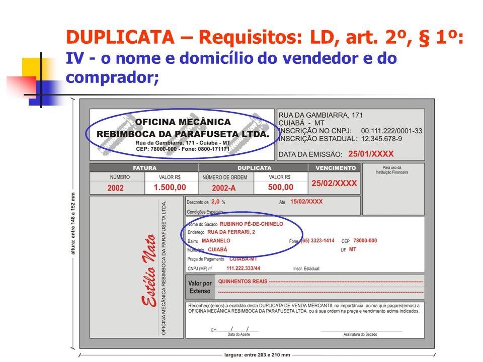 DUPLICATA – Requisitos: LD, art. 2º, § 1º: IV - o nome e domicílio do vendedor e do comprador;